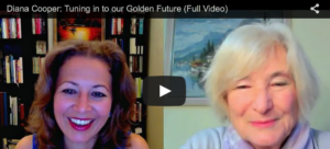 Diana Cooper: Tuning in to our Golden Future