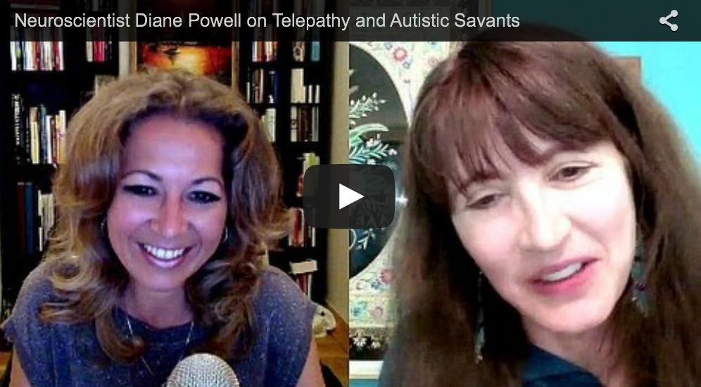 Neuroscientist Diane Powell on Telepathy and Autistic Savants