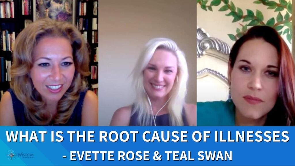 root cause of illnesses with Evette Rose and Teal swan