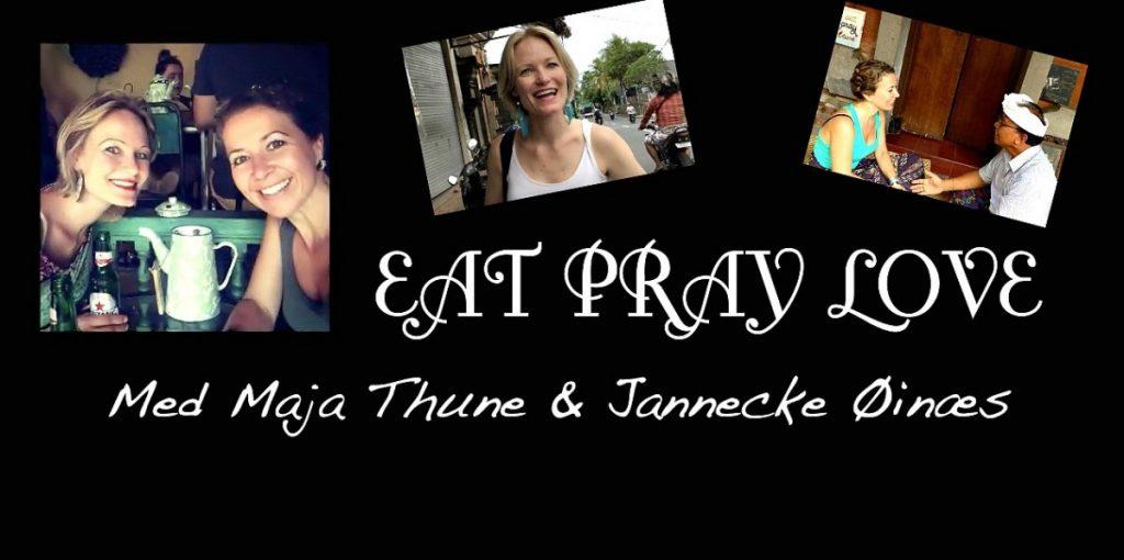 EAT PRAY LOVE – med Maja og Jannecke
