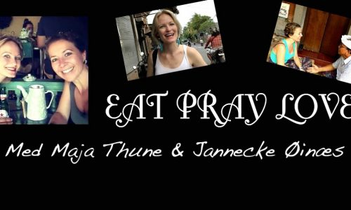 EAT PRAY LOVE – med Maja og Jannecke